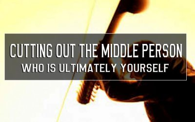 Cutting out the middle person, who is ultimately yourself