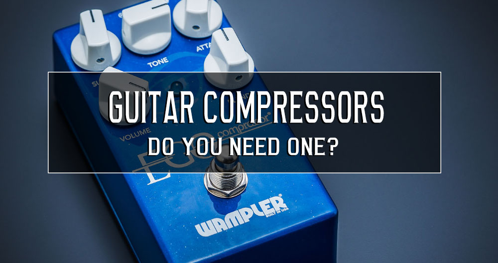 Compressors, for guitar – a simple guide