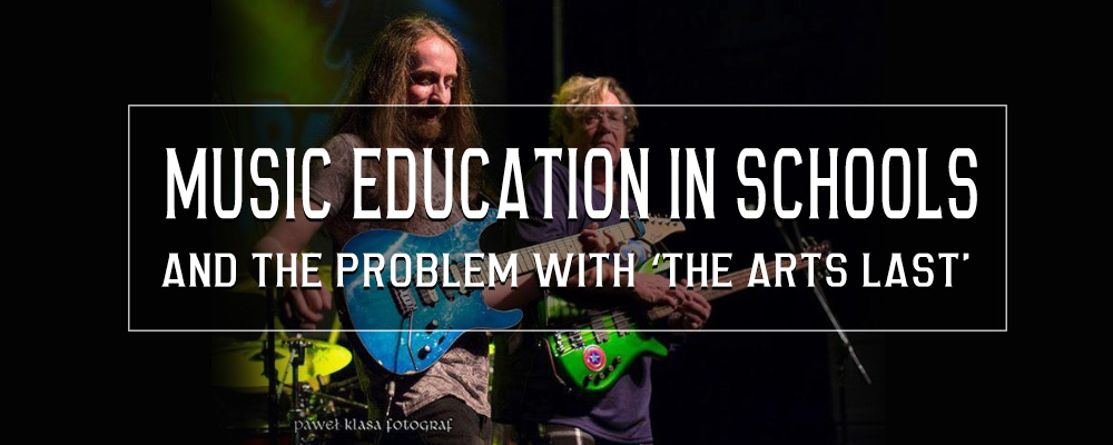 Music Education in schools and the problem with 'The Arts Last'