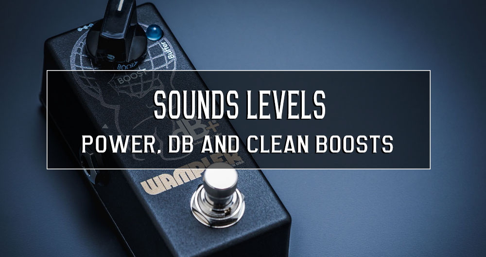 Sounds levels… power, dB and clean boosts