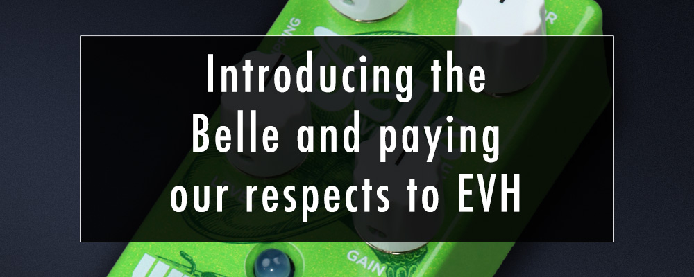 Introducing the Belle and paying our respects to EVH